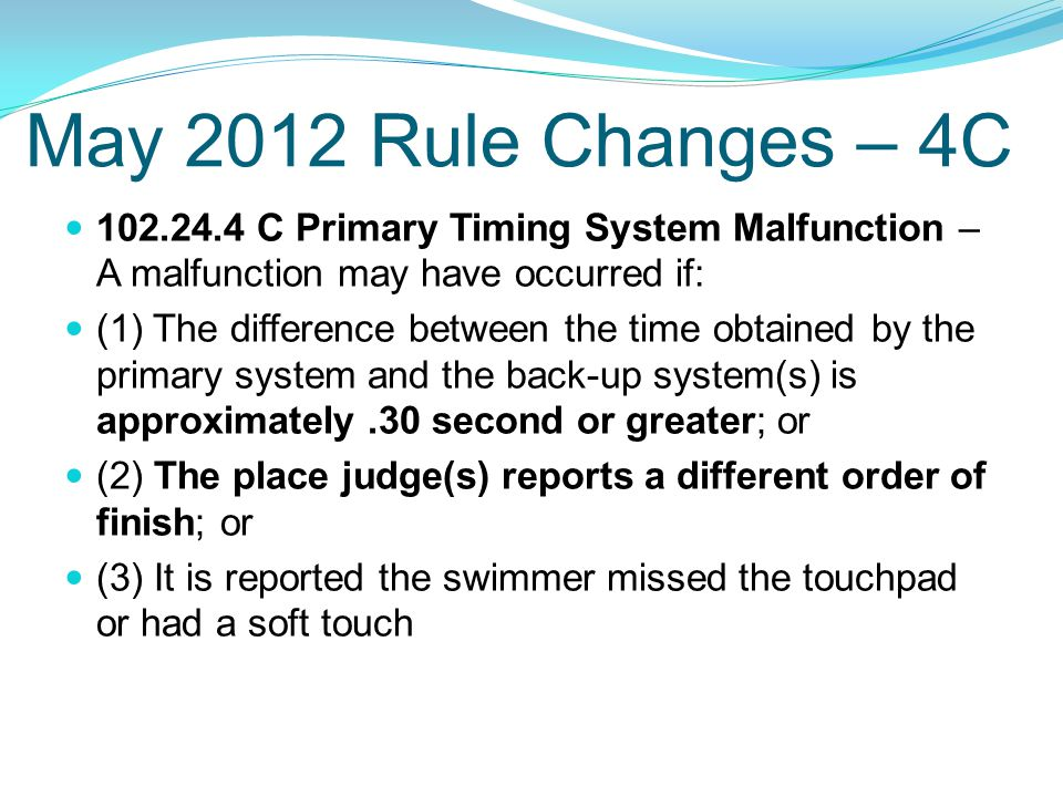 May 2012 Rule Changes – 4C 102.24.4 C Primary Timing System Malfunction – A malfunction may have occurred if: (1) The difference between the time obta