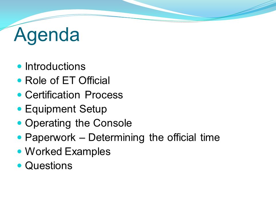 Agenda Introductions Role of ET Official Certification Process Equipment Setup Operating the Console Paperwork – Determining the official time Worked