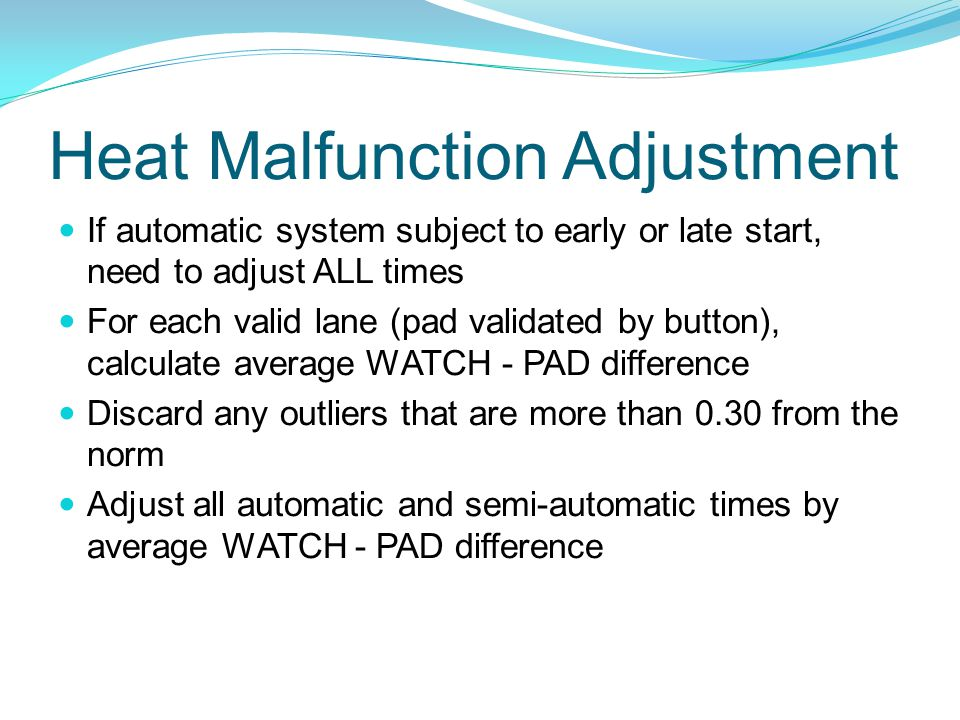 Heat Malfunction Adjustment If automatic system subject to early or late start, need to adjust ALL times For each valid lane (pad validated by button)