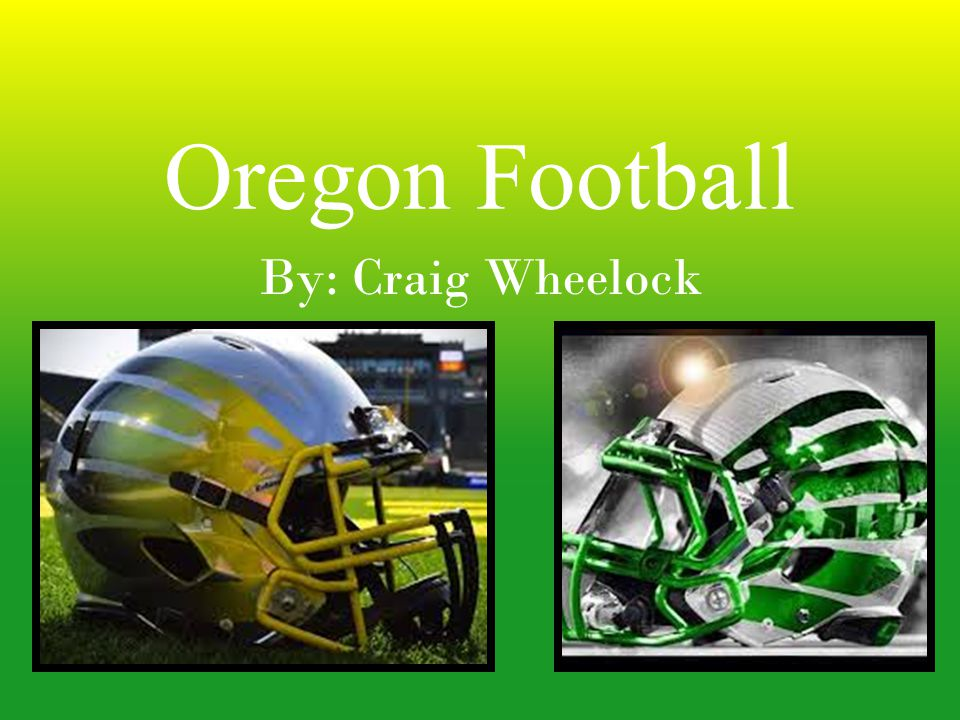Oregon Football By: Craig Wheelock