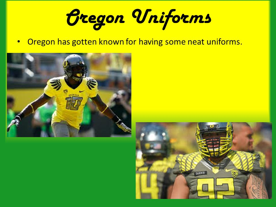 Oregon Uniforms Oregon has gotten known for having some neat uniforms.