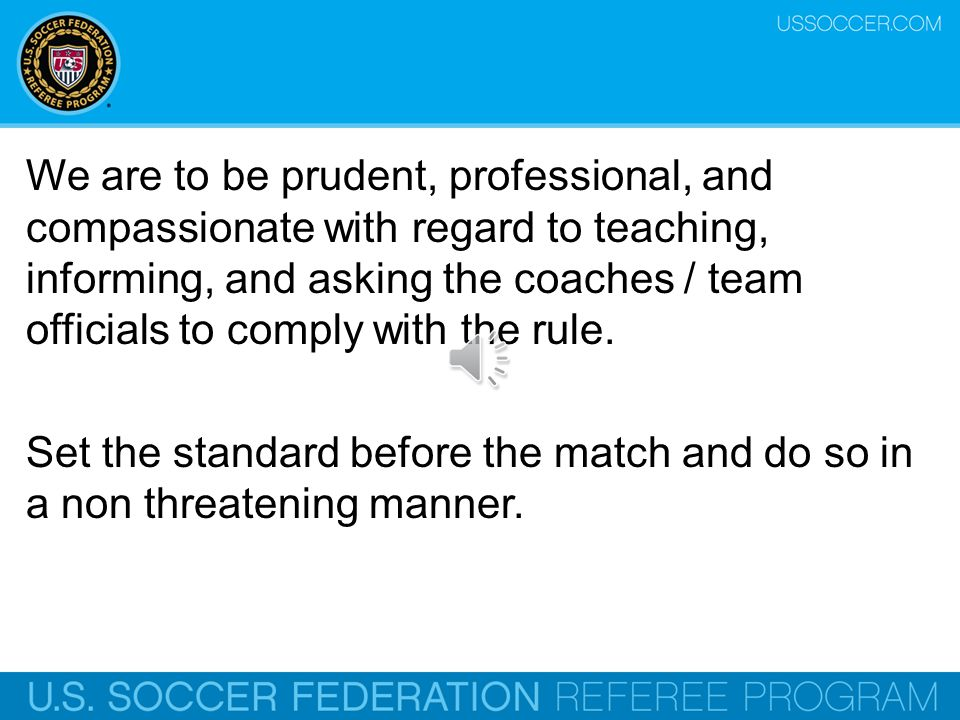 USYS Standards of Team Conduct Only four (4) team officials will be allowed on the team bench during games.