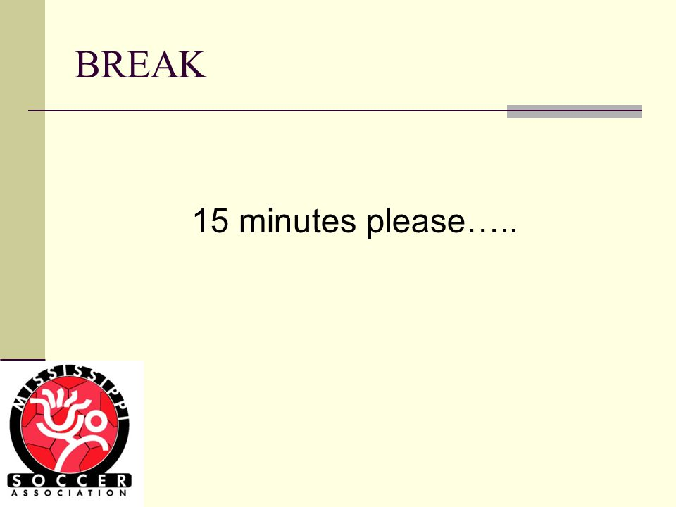 BREAK 15 minutes please…..