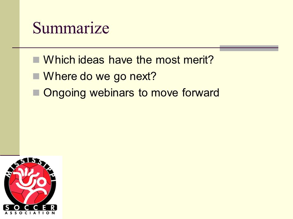 Summarize Which ideas have the most merit Where do we go next Ongoing webinars to move forward