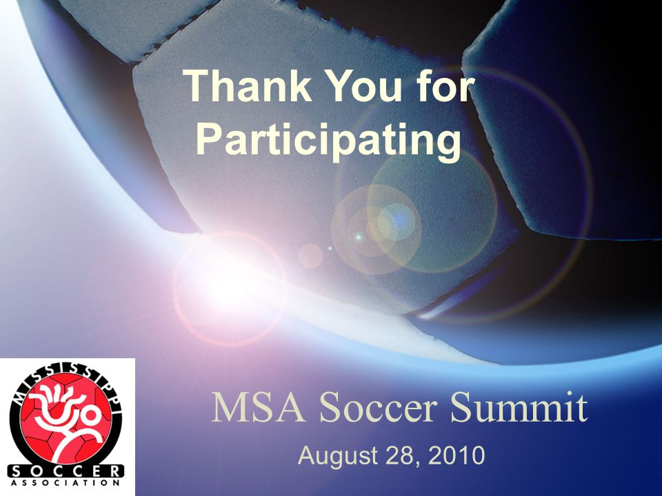 MSA Soccer Summit August 28, 2010 Thank You for Participating