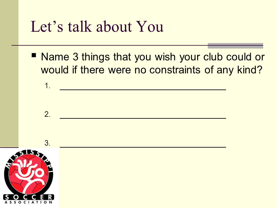 3 things that you wish your club could or would if there were no constraints of any kind.