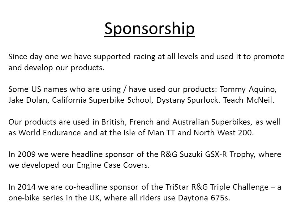 Sponsorship Since day one we have supported racing at all levels and used it to promote and develop our products.