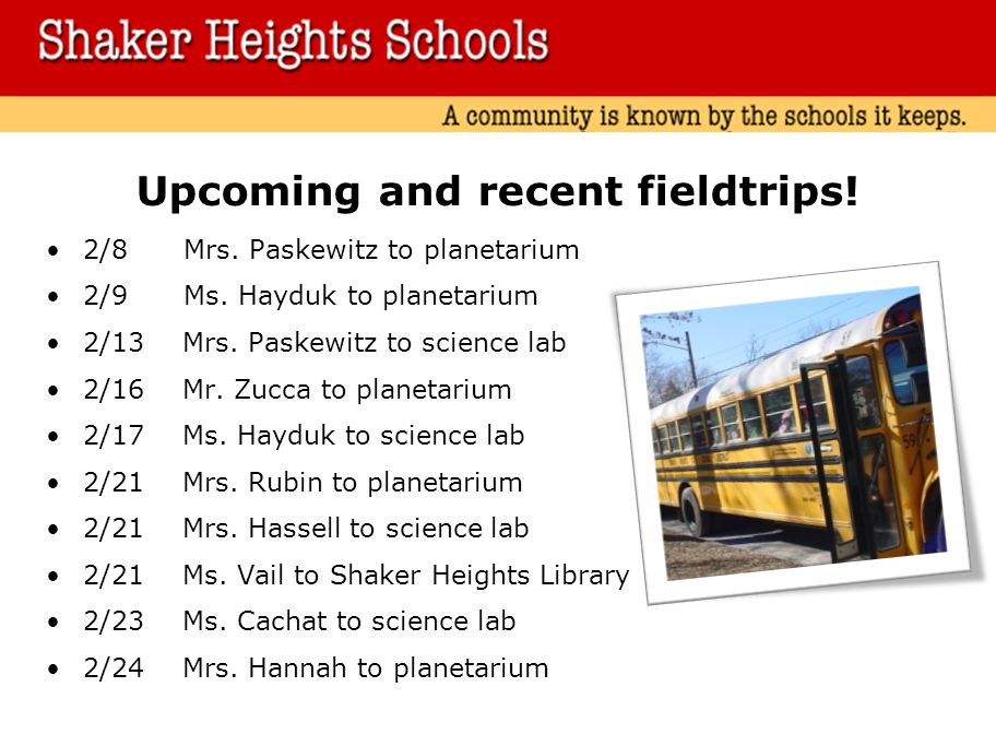 Upcoming and recent fieldtrips.2/8 Mrs. Paskewitz to planetarium 2/9 Ms.