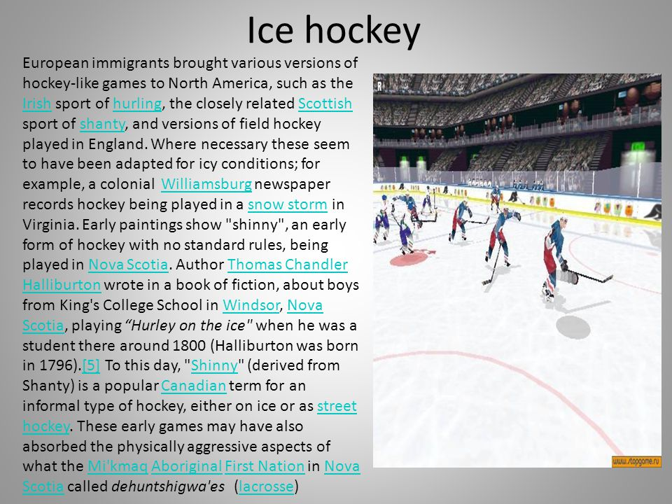 Ice hockey European immigrants brought various versions of hockey-like games to North America, such as the Irish sport of hurling, the closely related