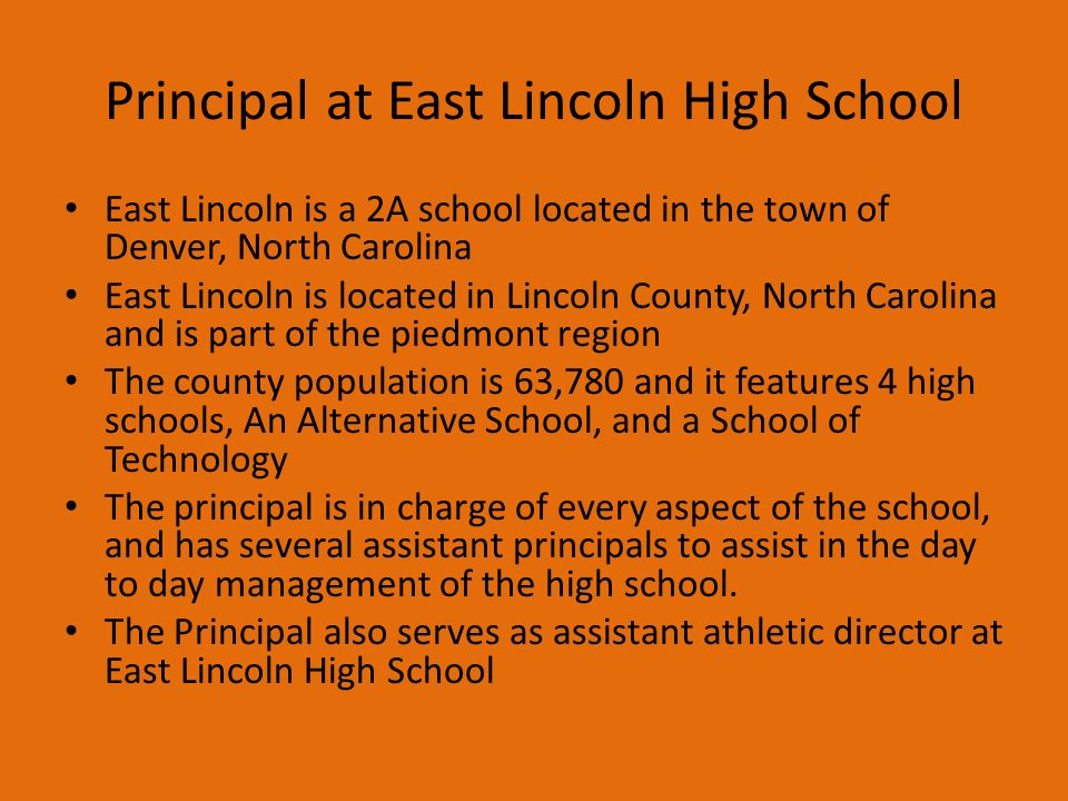 Principal at East Lincoln High School East Lincoln is a 2A school located in the town of Denver, North Carolina East Lincoln is located in Lincoln Cou