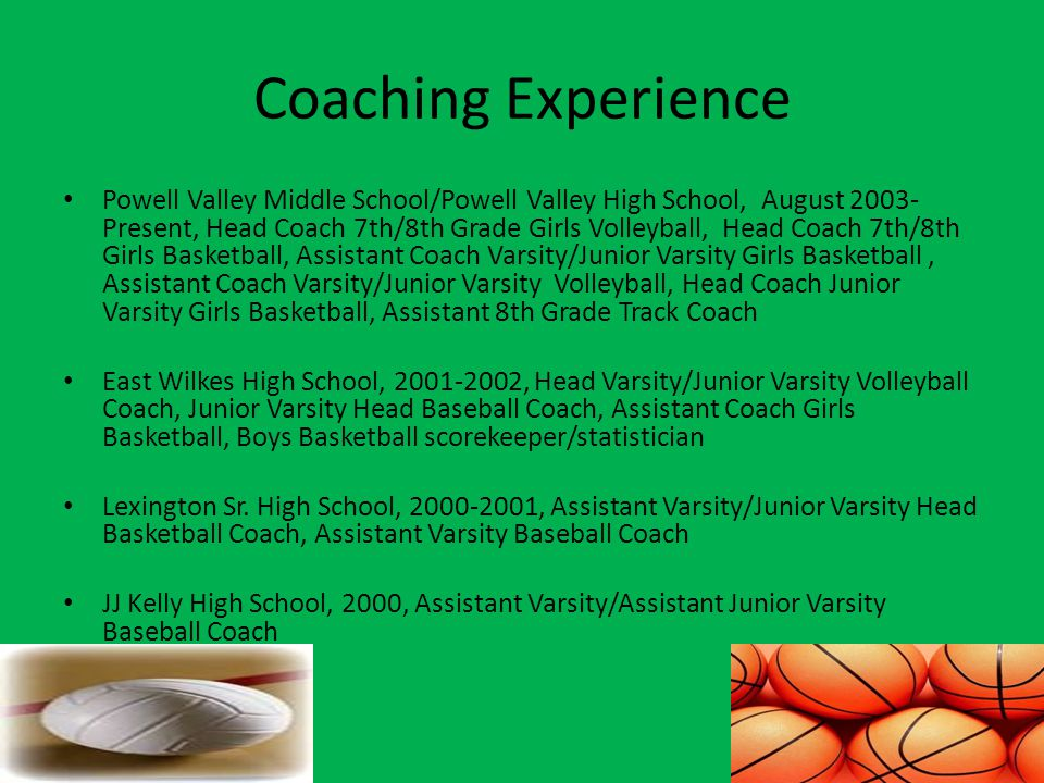 Coaching Experience Powell Valley Middle School/Powell Valley High School, August 2003- Present, Head Coach 7th/8th Grade Girls Volleyball, Head Coach