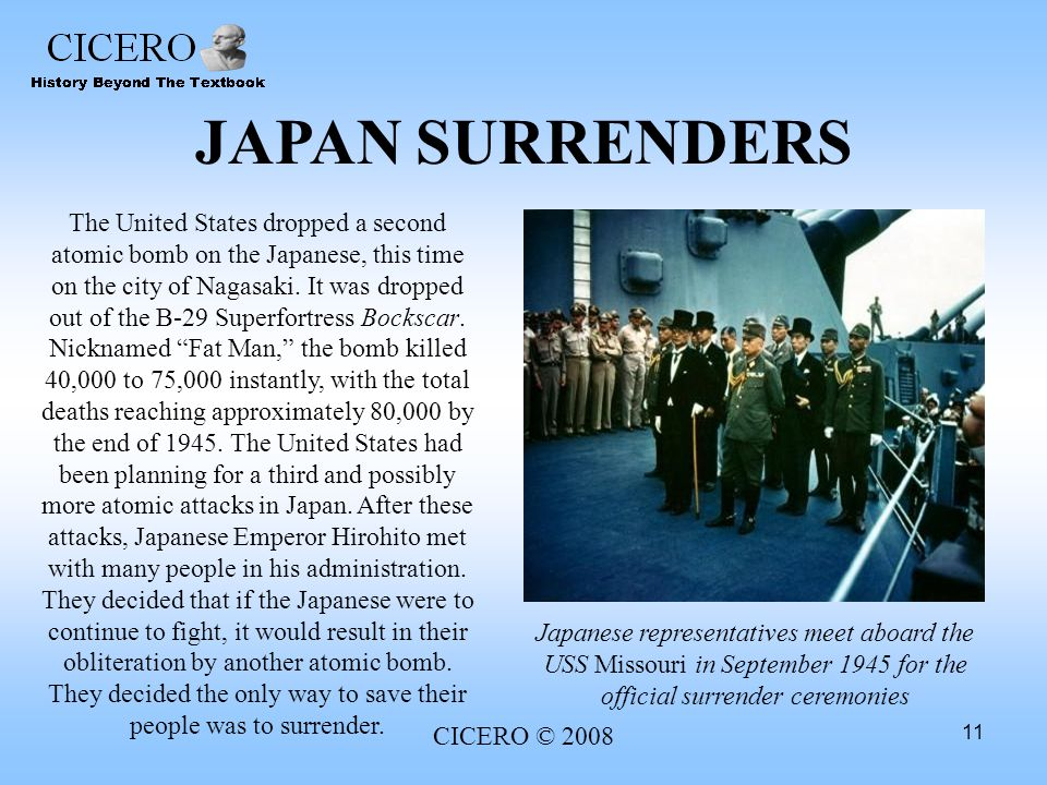 CICERO © 2008 11 JAPAN SURRENDERS The United States dropped a second atomic bomb on the Japanese, this time on the city of Nagasaki. It was dropped ou