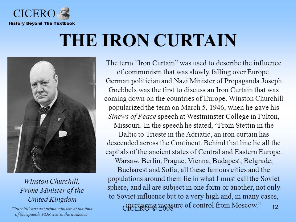 CICERO © 2008 12 THE IRON CURTAIN The term Iron Curtain was used to describe the influence of communism that was slowly falling over Europe. German po