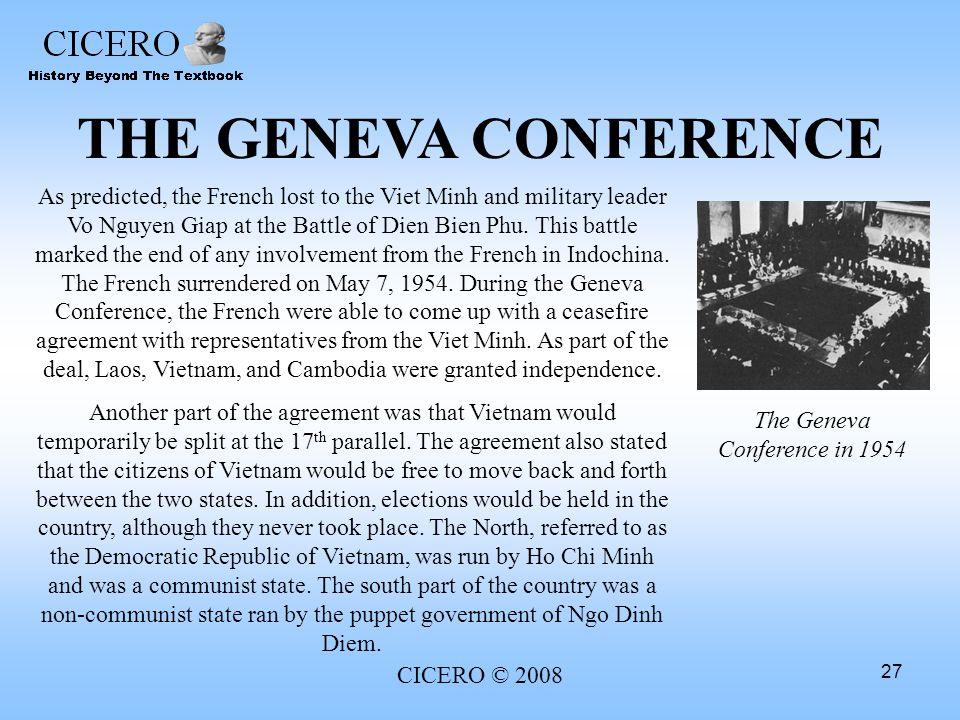 CICERO © 2008 27 THE GENEVA CONFERENCE As predicted, the French lost to the Viet Minh and military leader Vo Nguyen Giap at the Battle of Dien Bien Ph