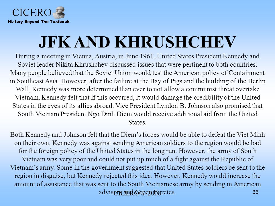 CICERO © 2008 35 JFK AND KHRUSHCHEV During a meeting in Vienna, Austria, in June 1961, United States President Kennedy and Soviet leader Nikita Khrush