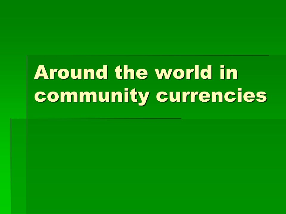 Around the world in community currencies