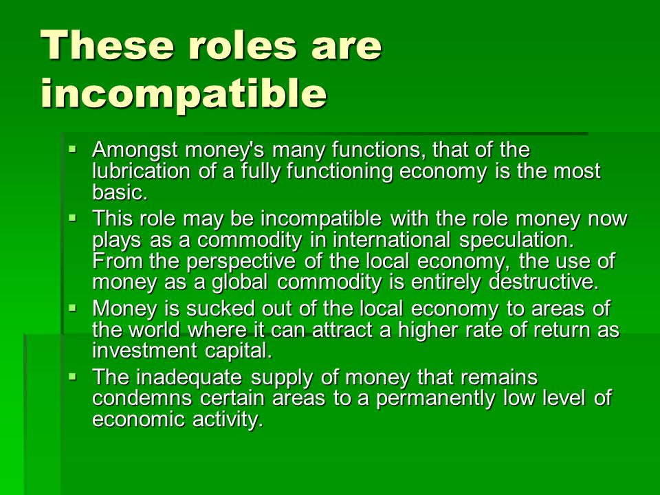 These roles are incompatible Amongst money s many functions, that of the lubrication of a fully functioning economy is the most basic.