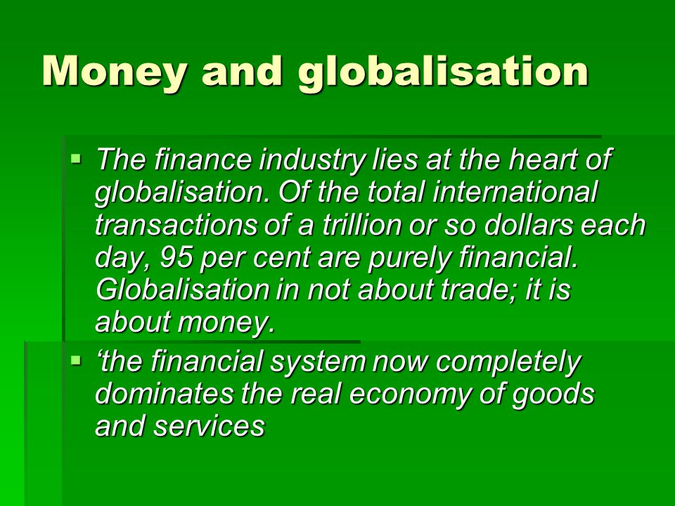Money and globalisation The finance industry lies at the heart of globalisation.