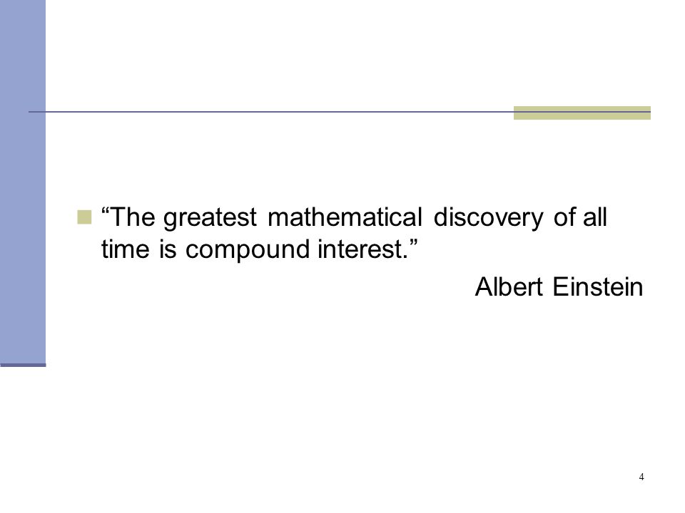4 The greatest mathematical discovery of all time is compound interest. Albert Einstein