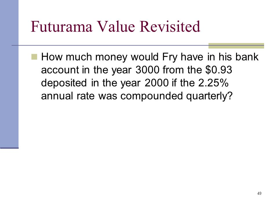 48 What is the FV of $100 after 3 years under 10% semiannual compounding? Quarterly compounding?