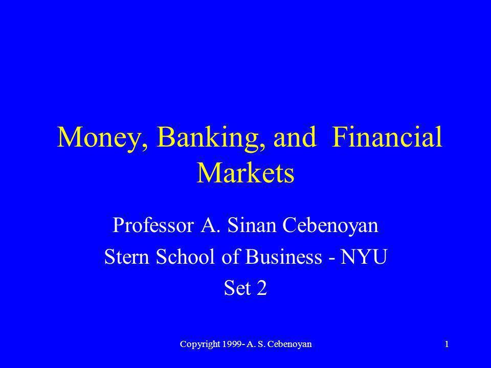 Copyright 1999- A. S. Cebenoyan1 Money, Banking, and Financial Markets Professor A.