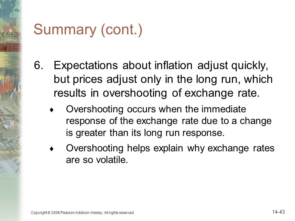 Copyright © 2006 Pearson Addison-Wesley. All rights reserved. 14-43 Summary (cont.) 6.Expectations about inflation adjust quickly, but prices adjust o