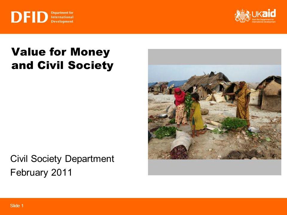 Slide 1 Value for Money and Civil Society Civil Society Department February 2011