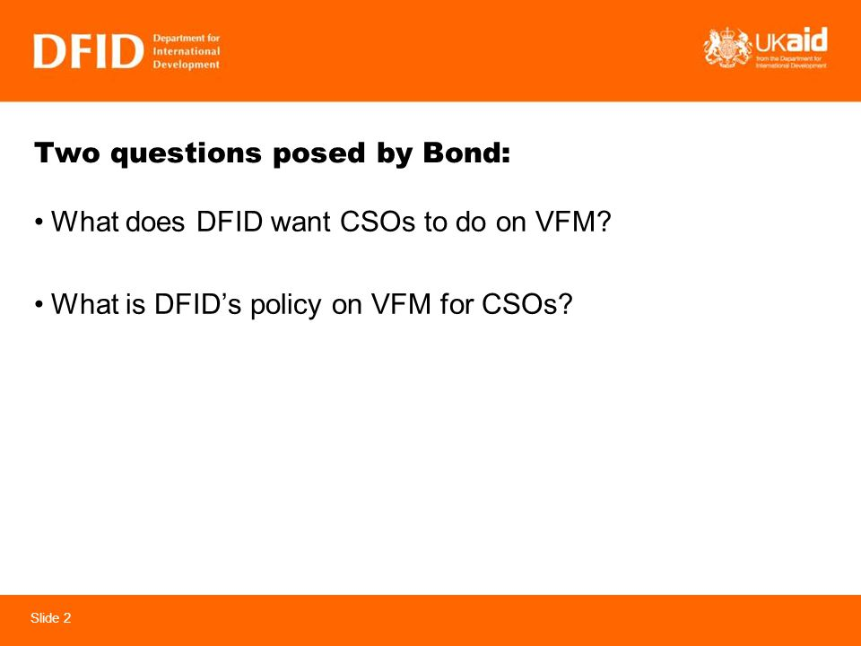Slide 2 Two questions posed by Bond: What does DFID want CSOs to do on VFM.