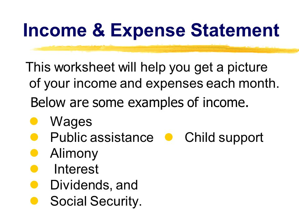 This worksheet will help you get a picture of your income and expenses each month.