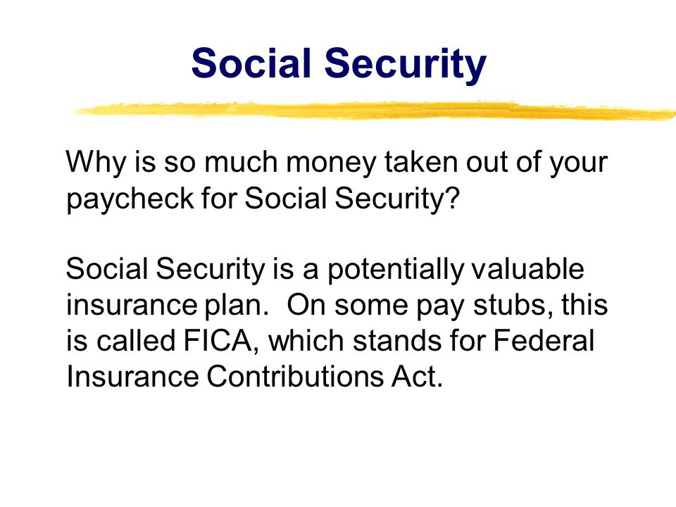 Social Security Why is so much money taken out of your paycheck for Social Security.