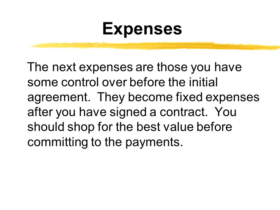 The next expenses are those you have some control over before the initial agreement.