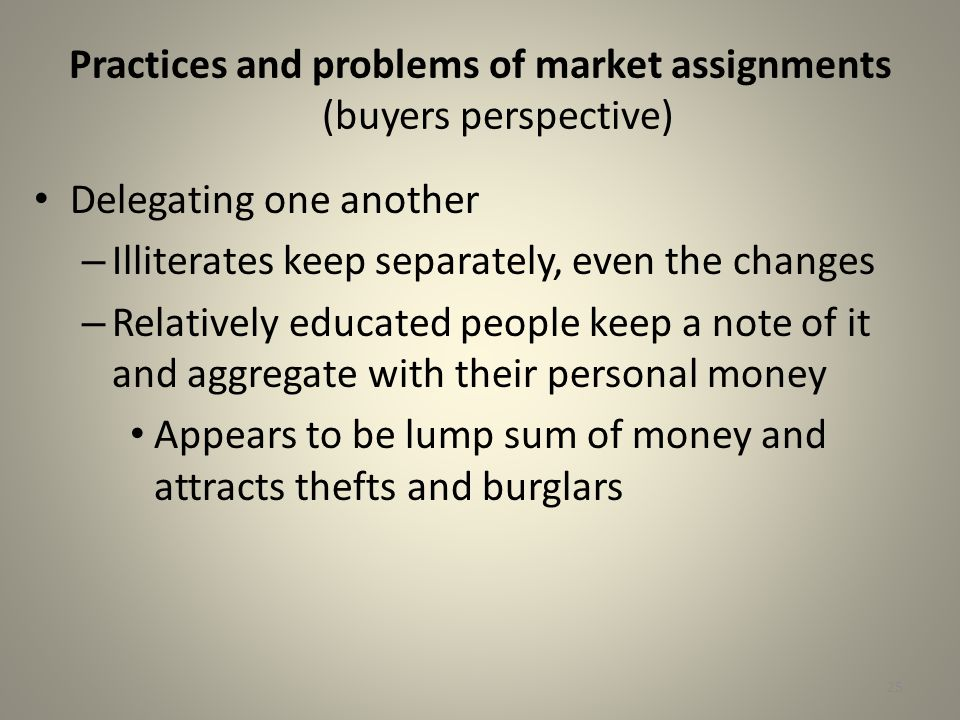 Practices and problems of market assignments (buyers perspective) Delegating one another – Illiterates keep separately, even the changes – Relatively