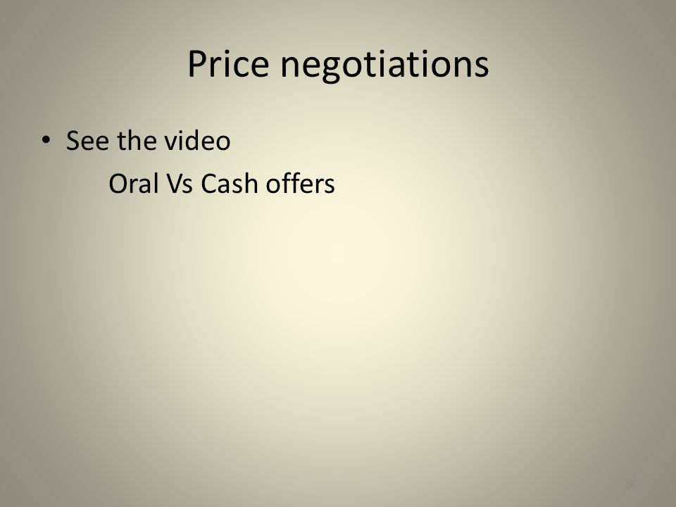 Price negotiations See the video Oral Vs Cash offers 26
