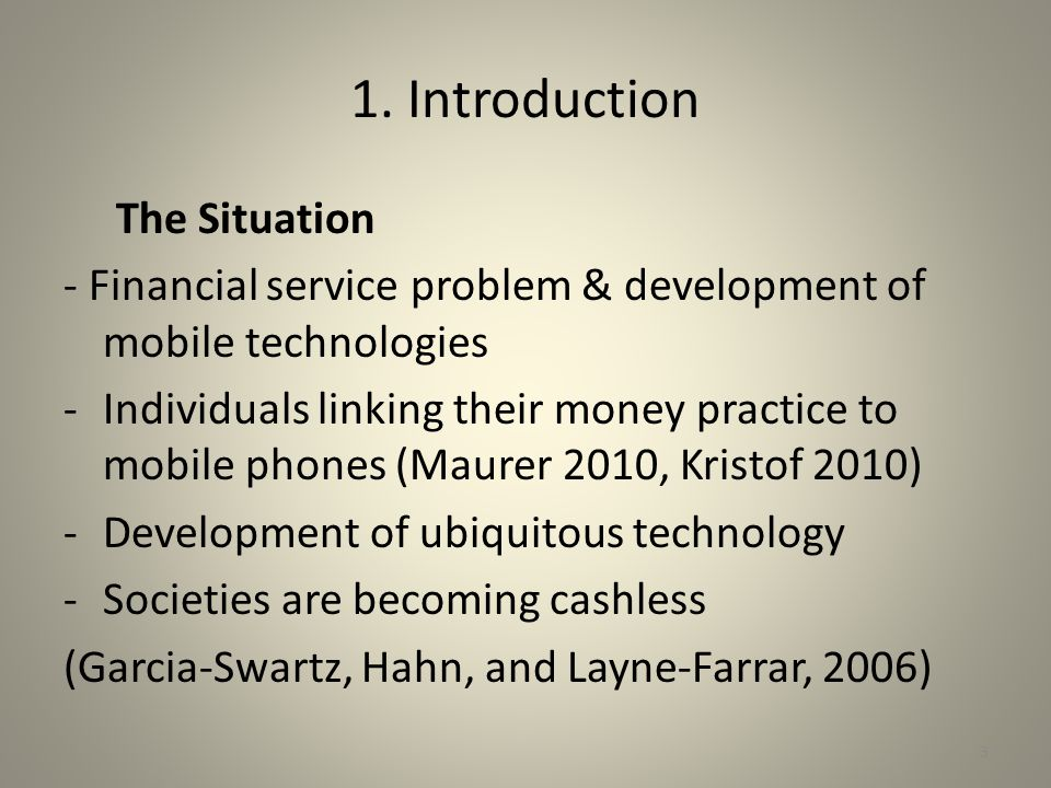 1. Introduction The Situation - Financial service problem & development of mobile technologies -Individuals linking their money practice to mobile pho