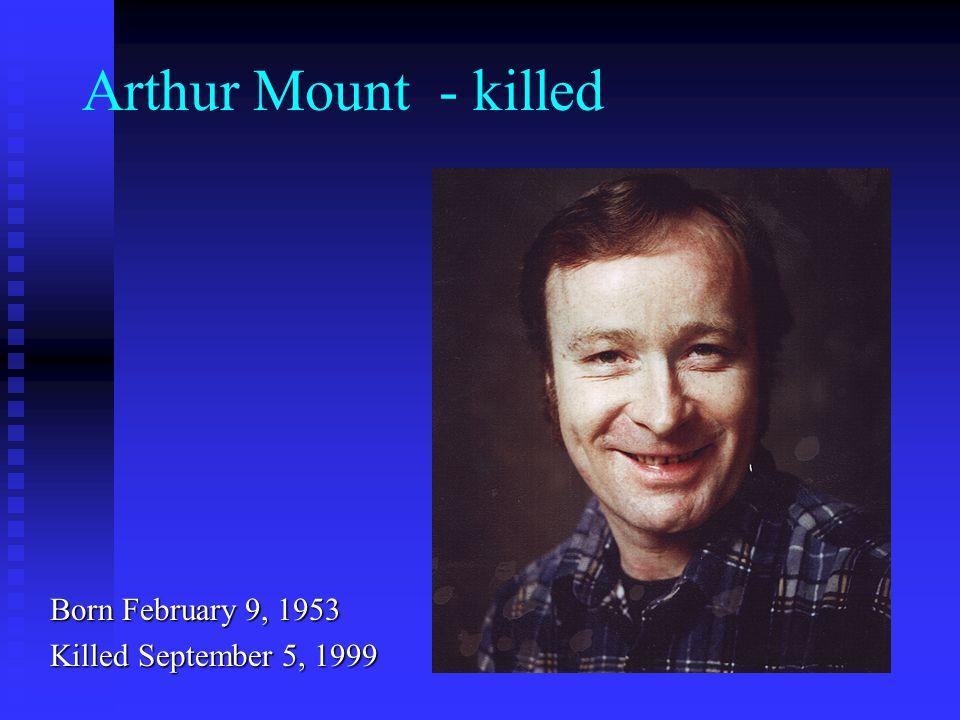 Arthur Mount - killed Born February 9, 1953 Killed September 5, 1999