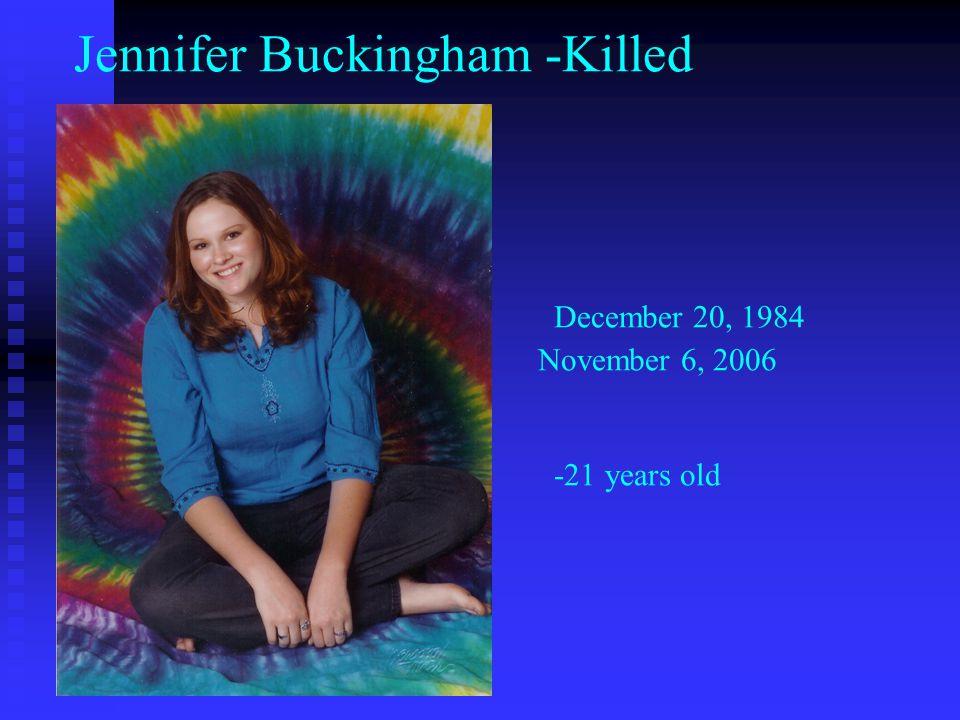 Jennifer Buckingham -Killed December 20, 1984 November 6, 2006 -21 years old