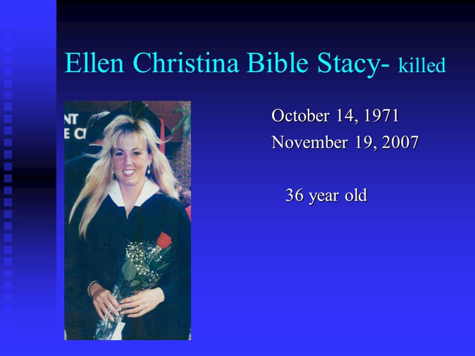 Ellen Christina Bible Stacy- killed October 14, 1971 November 19, 2007 36 year old