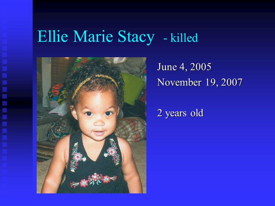 Ellie Marie Stacy - killed June 4, 2005 November 19, 2007 2 years old