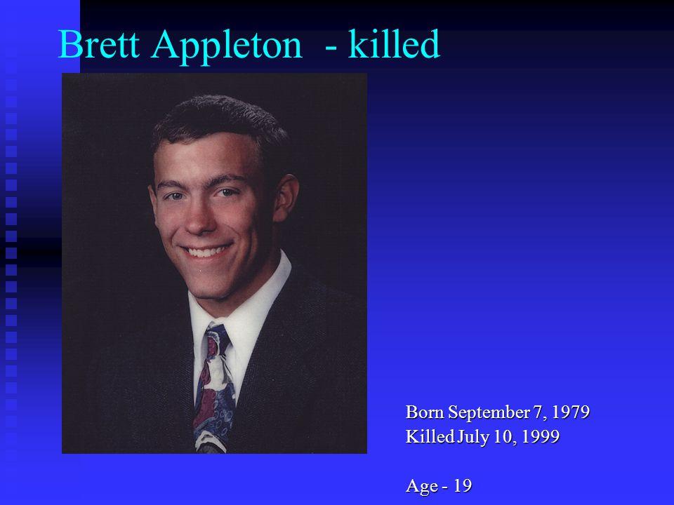 Brett Appleton - killed Born September 7, 1979 Killed July 10, 1999 Age - 19