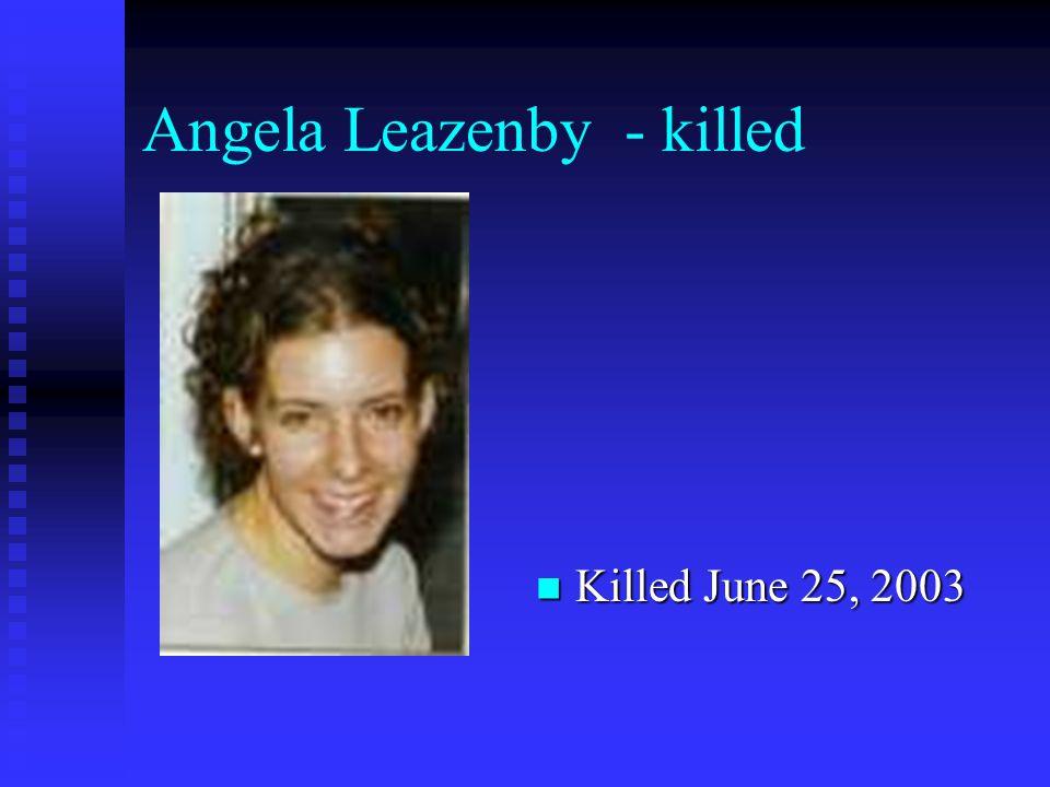 Angela Leazenby - killed Killed June 25, 2003 Killed June 25, 2003