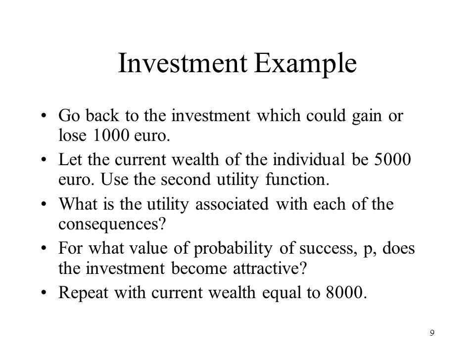 9 Investment Example Go back to the investment which could gain or lose 1000 euro.