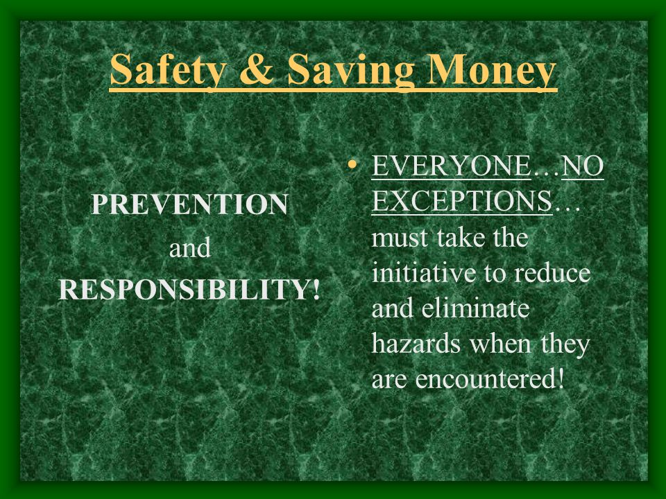 Safety & Saving Money PREVENTION and RESPONSIBILITY.