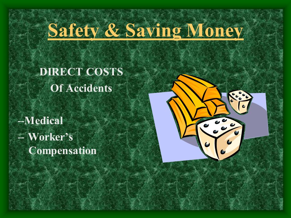 Safety & Saving Money DIRECT COSTS Of Accidents --Medical -- Workers Compensation