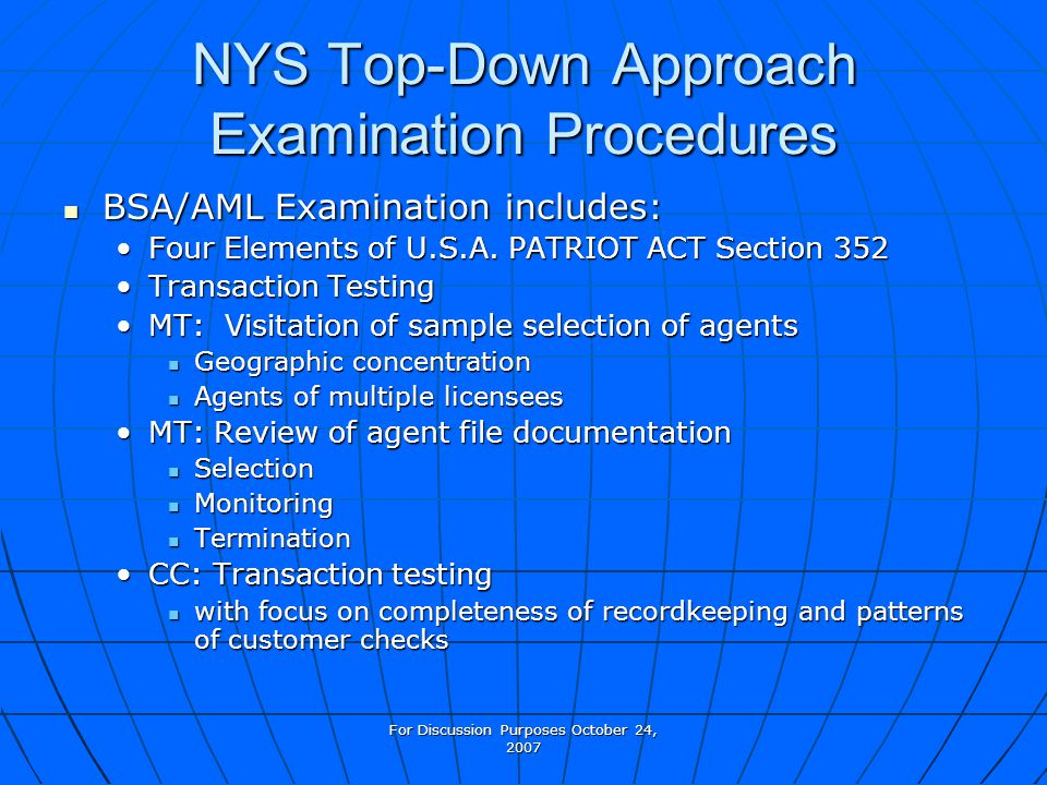 For Discussion Purposes October 24, 2007 NYS Top-Down Approach Examination Procedures BSA/AML Examination includes: BSA/AML Examination includes: Four