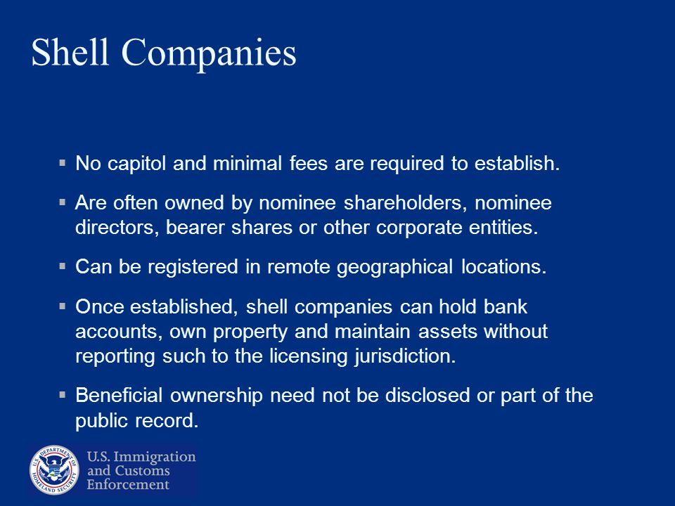 Shell Companies No capitol and minimal fees are required to establish. Are often owned by nominee shareholders, nominee directors, bearer shares or ot