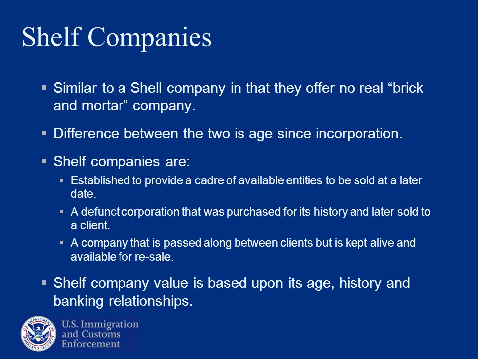 Shelf Companies Similar to a Shell company in that they offer no real brick and mortar company. Difference between the two is age since incorporation.