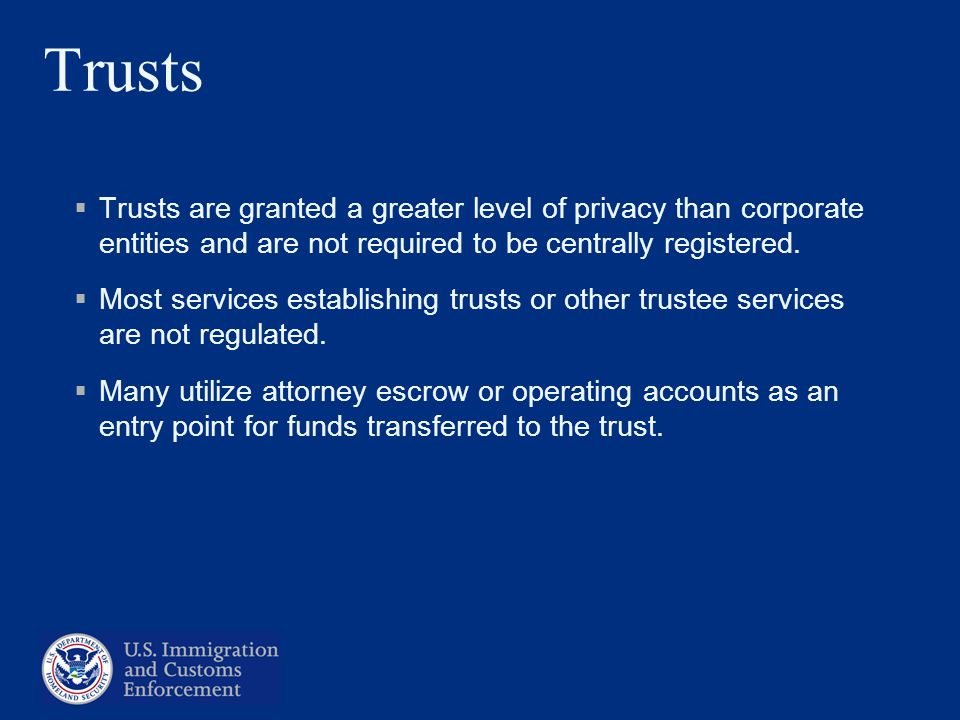 Trusts Trusts are granted a greater level of privacy than corporate entities and are not required to be centrally registered. Most services establishi
