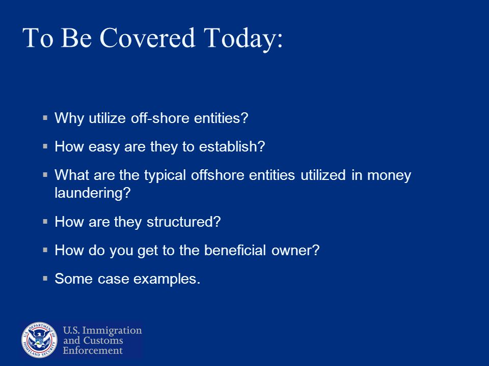 To Be Covered Today: Why utilize off-shore entities? How easy are they to establish? What are the typical offshore entities utilized in money launderi