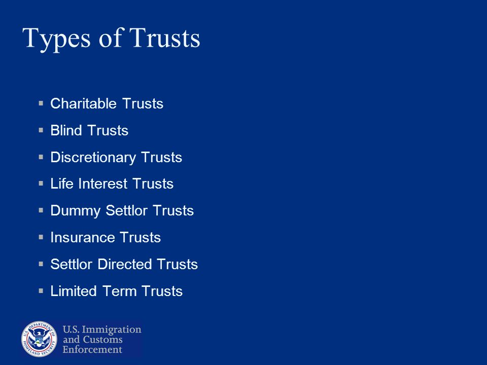 Types of Trusts Charitable Trusts Blind Trusts Discretionary Trusts Life Interest Trusts Dummy Settlor Trusts Insurance Trusts Settlor Directed Trusts