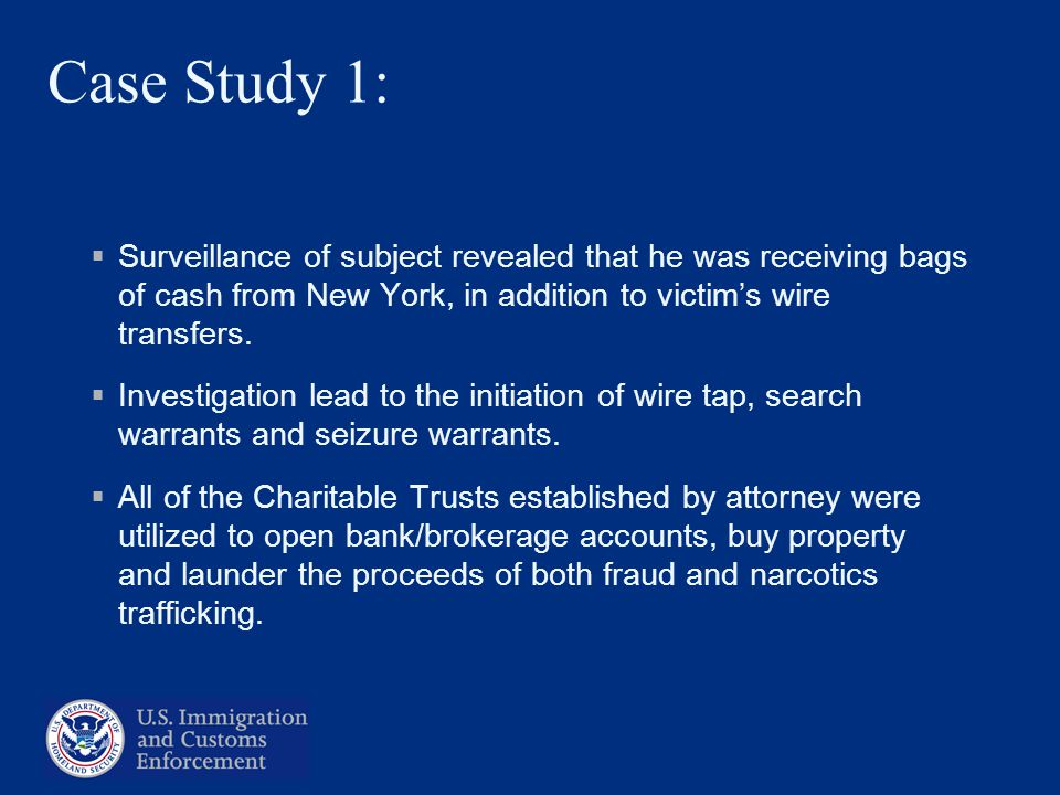 Case Study 1: Surveillance of subject revealed that he was receiving bags of cash from New York, in addition to victims wire transfers. Investigation
